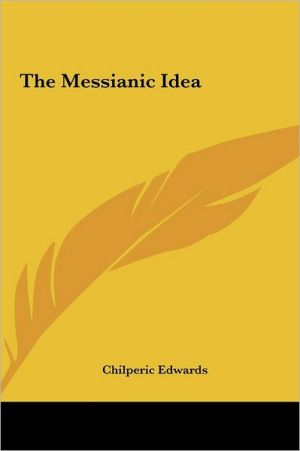 The Messianic Idea - Chilperic Edwards