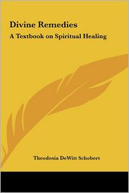 Divine Remedies: A Textbook on Spiritual Healing