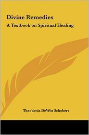 Divine Remedies - Theodosia Dewitt Schobert (Editor)