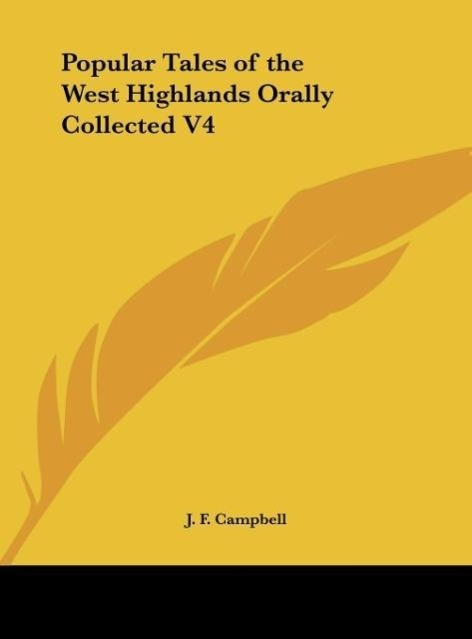 Popular Tales of the West Highlands Orally Collected V4 als Buch von J. F. Campbell - Kessinger Publishing, LLC