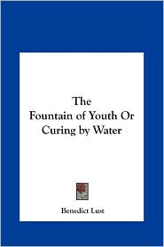 The Fountain of Youth or Curing by Water - Benedict Lust