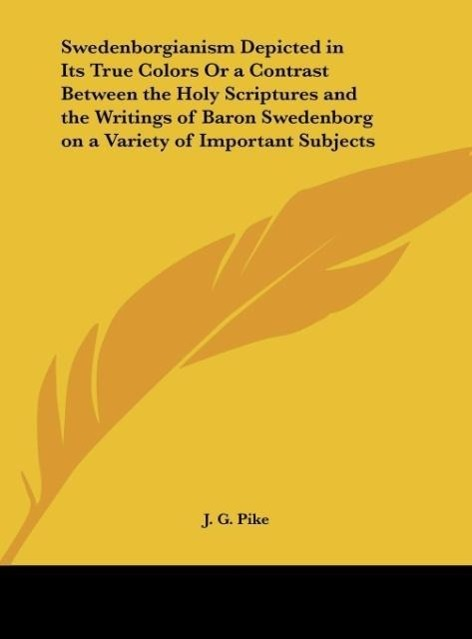 Swedenborgianism Depicted in Its True Colors Or a Contrast Between the Holy Scriptures and the Writings of Baron Swedenborg on a Variety of Import... - Kessinger Publishing, LLC