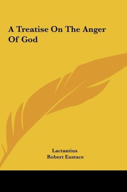 A Treatise On The Anger Of God als Buch von Lactantius, Robert Eustace - Kessinger Publishing, LLC