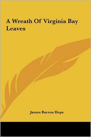 A Wreath Of Virginia Bay Leaves - James Barron Hope