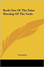 Book One Of The False Worship Of The Gods - Lactantius