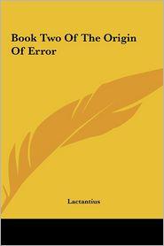 Book Two Of The Origin Of Error - Lactantius