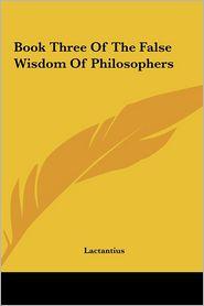 Book Three Of The False Wisdom Of Philosophers - Lactantius