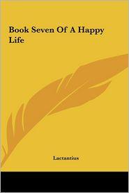 Book Seven Of A Happy Life - Lactantius
