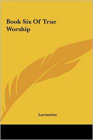 Book Six Of True Worship - Lactantius