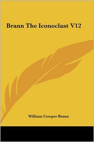 Brann The Iconoclast V12 - William Cowper Brann