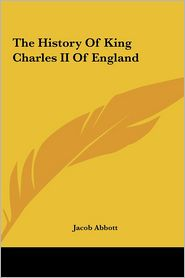 The History Of King Charles Ii Of England - Jacob Abbott