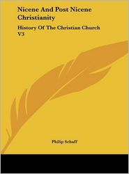 Nicene And Post Nicene Christianity: History Of The Christian Church V3 - Philip Schaff