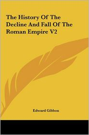 The History Of The Decline And Fall Of The Roman Empire V2 - Edward Gibbon