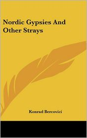 Nordic Gypsies And Other Strays - Konrad Bercovici