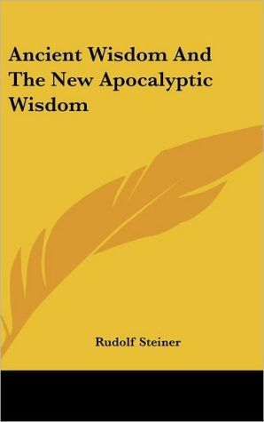 Ancient Wisdom And The New Apocalyptic Wisdom - Rudolf Steiner