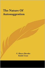 The Nature Of Autosuggestion - C. Harry Brooks, Emile Coue