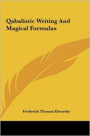 Qabalistic Writing And Magical Formulas - Frederick Thomas Elworthy