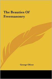 The Beauties Of Freemasonry - George Oliver