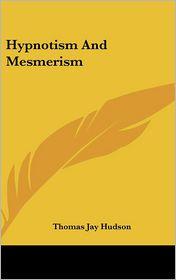 Hypnotism And Mesmerism - Thomas Jay Hudson
