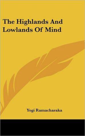 The Highlands And Lowlands Of Mind - Yogi Ramacharaka