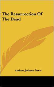 The Resurrection Of The Dead - Andrew Jackson Davis