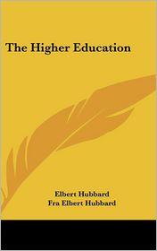 The Higher Education - Elbert Hubbard, Fra Elbert Hubbard