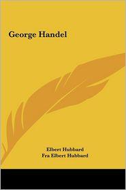 George Handel - Elbert Hubbard