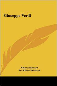 Giuseppe Verdi - Elbert Hubbard