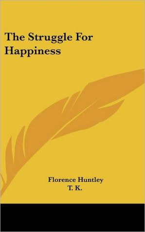 The Struggle For Happiness - Florence Huntley, T.K.