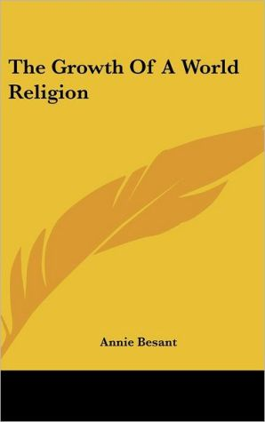 The Growth Of A World Religion - Annie Besant