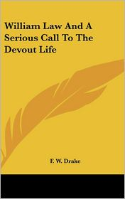 William Law And A Serious Call To The Devout Life - F. W. Drake