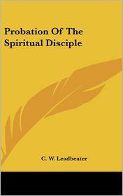 Probation Of The Spiritual Disciple - C. W. Leadbeater