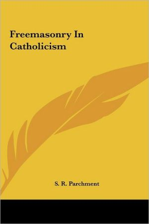 Freemasonry In Catholicism - S.R. Parchment