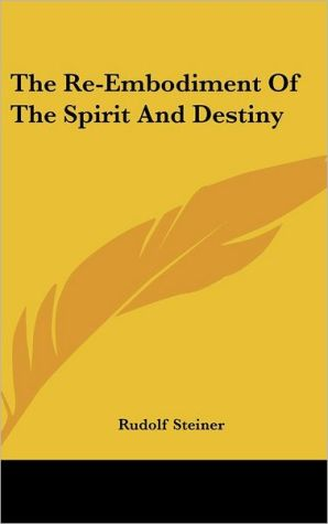 The Re-Embodiment Of The Spirit And Destiny - Rudolf Steiner