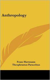 Anthropology - Franz Hartmann, Theophrastus Paracelsus