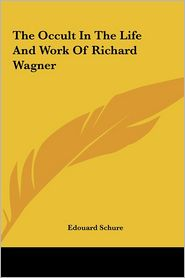The Occult In The Life And Work Of Richard Wagner - Edouard Schure
