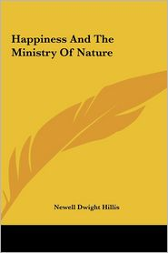 Happiness And The Ministry Of Nature - Newell Dwight Hillis