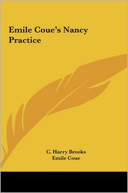 Emile Coue's Nancy Practice - C. Harry Brooks, Emile Coue