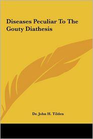 Diseases Peculiar To The Gouty Diathesis - Dr. John H. Tilden