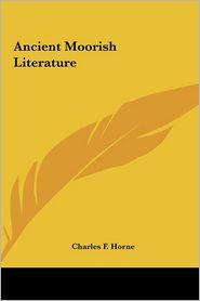 Ancient Moorish Literature - Charles F. Horne (Editor)