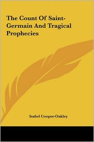 The Count Of Saint-Germain And Tragical Prophecies - Isabel Cooper-Oakley