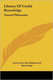 Library of Useful Knowledge: Natural Philosophy - Society for the Diffusion of Knowledge