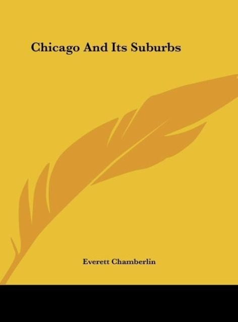 Chicago And Its Suburbs als Buch von Everett Chamberlin - Kessinger Publishing, LLC