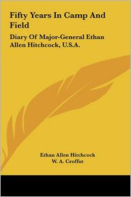 Fifty Years In Camp And Field: Diary Of Major-General Ethan Allen Hitchcock, U.S.A. - Ethan Allen Hitchcock, W. A. Croffut (Editor)
