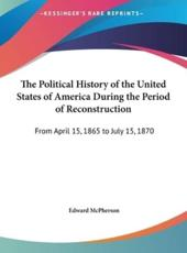 The Political History of the United States of America During the Period of Reconstruction - Edward McPherson