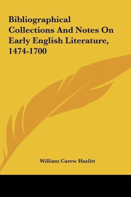 Bibliographical Collections And Notes On Early English Literature, 1474-1700 als Buch von - Kessinger Publishing, LLC