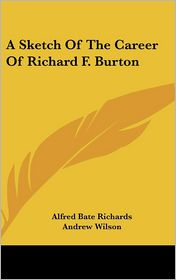 A Sketch Of The Career Of Richard F. Burton - Alfred Bate Richards, Andrew Wilson, St Clair Baddeley