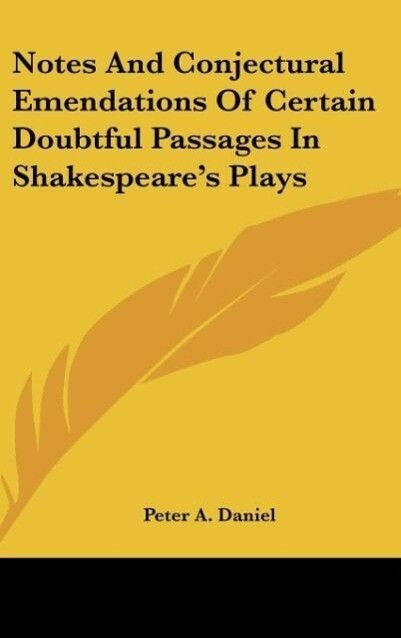 Notes And Conjectural Emendations Of Certain Doubtful Passages In Shakespeare´s Plays als Buch von Peter A. Daniel - Peter A. Daniel