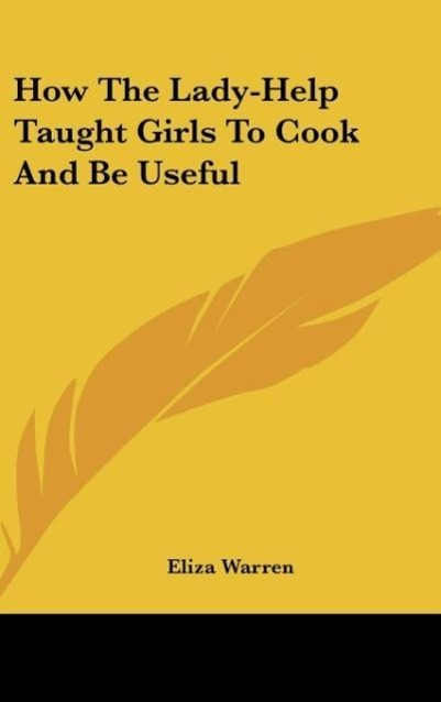 How The Lady-Help Taught Girls To Cook And Be Useful als Buch von Eliza Warren - Kessinger Publishing, LLC