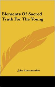 Elements of Sacred Truth for the Young - John Abercrombie